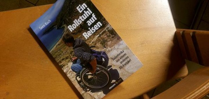 Sven Koch: Ein Rollstuhl auf Reisen. Südamerika aus einem anderen Blickwinkel.