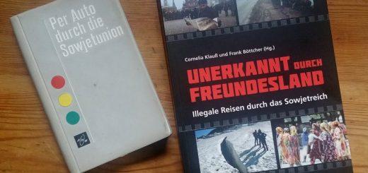 """""""Unerkannt durch Freundesland"""" und """"Per Auto durch die Sowjetunion"""""""